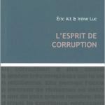 L'Esprit de corruption – Eric Alt & Irène Luc