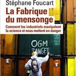 La fabrique du mensonge : Comment les industriels manipulent la science et nous mettent en danger – Stéphane Foucart