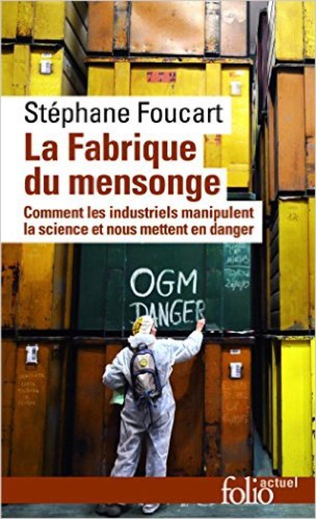 La fabrique du mensonge: Comment les industriels manipulent la science et nous mettent en danger – Stéphane Foucart
