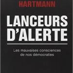 Lanceurs d'alerte. Les mauvaises consciences de nos démocraties – Florence Hartmann