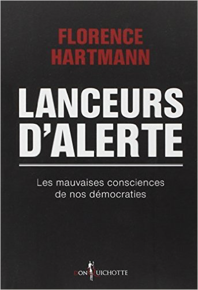 Lanceurs d'alerte. Les mauvaises consciences de nos démocraties - Florence Hartmann