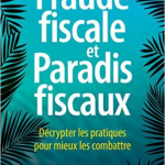 Fraude fiscale et paradis fiscaux : Décrypter les pratiques pour mieux les combattre – Eric Vernier