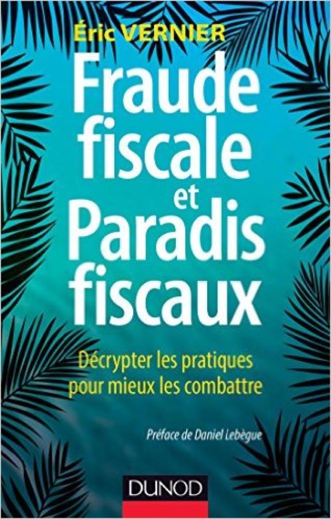 Fraude fiscale et paradis fiscaux: Décrypter les pratiques pour mieux les combattre – Eric Vernier