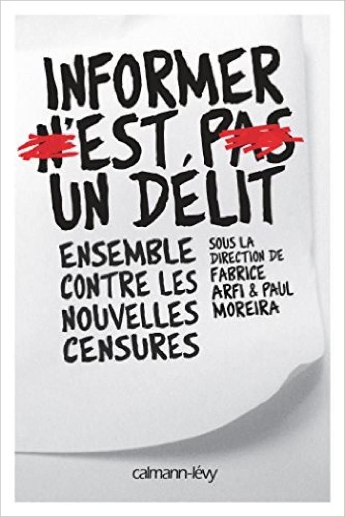 Informer n'est pas un délit: Ensemble contre les nouvelles censures – Collectif sous la directive de Fabrice Arfi & Paul Moreira
