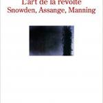 L'art de la révolte : Snowden, Assange, Manning Broché – Geoffroy de Lagasnerie