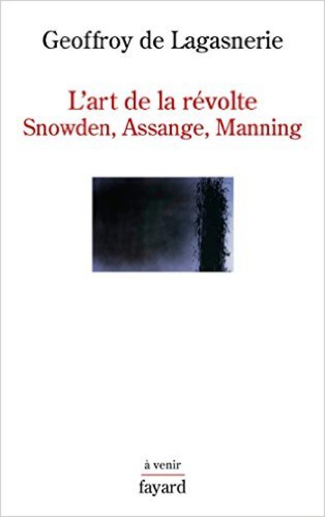 L'art de la révolte: Snowden, Assange, Manning Broché – Geoffroy de Lagasnerie