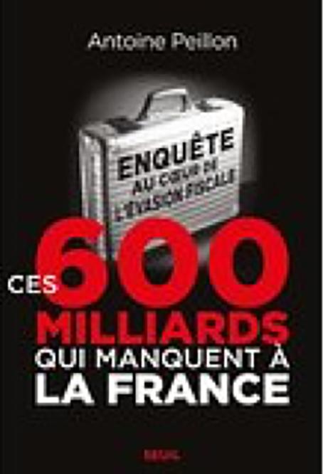 Ces 600 milliards qui manquent à la France : Enquête au coeur de l'évasion fiscale – Antoine Peillon