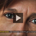Reportage : La lanceuse d'alerte qui avait tout perdu