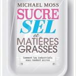 Sucre, sel et matières grasses : Comment les industriels nous rendent accros – Michael Moss