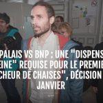 Jon Palais vs BNP : une dispense de «peine» requise pour le premier «faucheur de chaises», décision le 23 janvier
